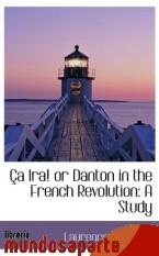 Portada de ÇA IRA! OR DANTON IN THE FRENCH REVOLUTION: A STUDY