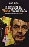 Portada de LA CRISIS DE LA ESPAÑA FRAGMENTADA: ECONOMIA POLITICA EN LA ERA DE ZAPATERO