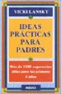 Portada de IDEAS PRACTICAS PARA PADRES: MAS DE 1500 SUGERENCIAS UTILES PARA LOS PRIMEROS 5 AÑOS