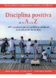 Portada de DISCIPLINA POSITIVA DE LA A A LA Z: 1001 SOLUCIONES PARA LOS PROBLEMAS COTIDIANOS EN LA EDUCACION DE LOS HIJOS