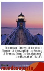 Portada de MEMOIRS OF GEORGE WHITEHEAD, A MINISTER OF THE GOSPEL IN THE SOCIETY OF FRIENDS: BEING THE SUBSTANCE