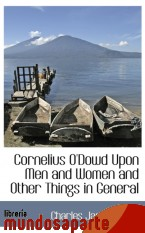 Portada de CORNELIUS O`DOWD UPON MEN AND WOMEN AND OTHER THINGS IN GENERAL