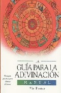Portada de LA GUIA PARA LA ADIVINACION: MANUAL