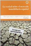 Portada de LA VERDAD SOBRE EL MERCADO INMOBILIARIO ESPAÑOL: CLAVES PARA COMPRAR Y ALQUILAR BARATO EN 2010-2015
