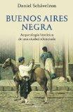 Portada de BUENOS AIRES NEGRA: ARQUEOLOGIA HISTORICA DE UNA CIUDAD SILENCIADA