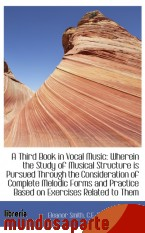Portada de A THIRD BOOK IN VOCAL MUSIC: WHEREIN THE STUDY OF MUSICAL STRUCTURE IS PURSUED THROUGH THE CONSIDERA