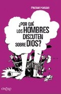 Portada de ¿POR QUE LOS HOMBRES DISCUTEN SOBRE DIOS?