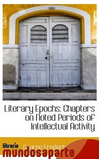 Portada de LITERARY EPOCHS: CHAPTERS ON NOTED PERIODS OF INTELLECTUAL ACTIVITY