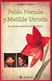 Portada de PABLO NERUDA Y MATILDE URRUTIA: LA ETERNA AMANTE DEL CAPITAN = PABLO NERUDA AND MATILDE URRUTIA (GRANDES AMORES DE LA HISTORIA)