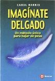 Portada de IMAGINATE DELGADO: UN METODO UNICO PARA BAJAR PESO