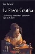 Portada de LA RAZON CREATIVA: CRECIMIENTO Y FINALIDAD DEL SER HUMANO SEGUN C. S. PEIRCE
