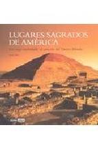Portada de LUGARES SAGRADOS DE AMERICA: UN VIAJE INOLVIDABLE AL CORAZON DEL NUEVO MUNDO