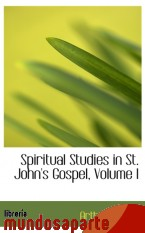 Portada de SPIRITUAL STUDIES IN ST. JOHN`S GOSPEL, VOLUME I