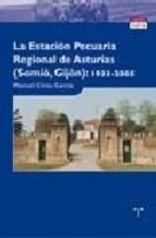 Portada de LA ESTACION PECUARIA REGIONAL DE ASTURIAS (SOMIO-GIJON) 1933-2005