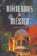 Portada de HACIENDAS DE MEXICO: YUCATAN