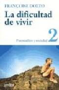 Portada de LA DIFICULTAD DE VIVIR : PSICOANALISIS Y SOCIEDAD