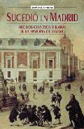 Portada de SUCEDIO EN MADRID: HECHOS CURIOSOS Y RAROS DE LA HISTORIA DE MADRID