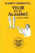 Portada de VIVIR EN EL ALAMBRE Y OTROS ESCRITOS