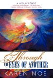 Portada de THROUGH THE EYES OF ANOTHER: A MEDIUM'S GUIDE TO CREATING HEAVEN ON EARTH BY ENCOUNTERING YOUR LIFE REVIEW NOW