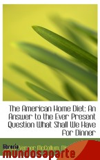 Portada de THE AMERICAN HOME DIET: AN ANSWER TO THE EVER PRESENT QUESTION WHAT SHALL WE HAVE FOR DINNER