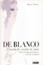 Portada de DE BLANCO: HISTORIA DEL VESTIDO DE NOVIA DESDE PRINCIPIOS DEL SIGLO XX