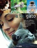 Portada de COMPRENDER A TU GATO: TODOS LOS CUIDADOS, ALIMENTACION, SALUD... Y PSICOLOGIA FELINA PARA CUALQUIER SITUACION