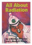 Portada de ALL ABOUT RADIATION (MAN'S INHUMANITY TO MAN) / BY A NUCLEAR PHYSICISTS AND A MEDICAL DOCTOR
