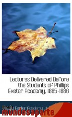 Portada de LECTURES DELIVERED BEFORE THE STUDENTS OF PHILLIPS EXETER ACADEMY, 1885-1886