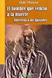 Portada de EL HOMBRE QUE VENCIO A LA MUERTE: ENTREVISTA A LOS APOSTOLES