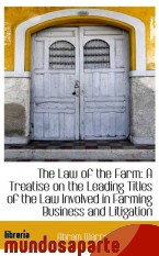 Portada de THE LAW OF THE FARM: A TREATISE ON THE LEADING TITLES OF THE LAW INVOLVED IN FARMING BUSINESS AND LI