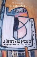 Portada de LA CULTURA Y SUS PROCESOS: ANTROPOLOGIA CULTURAL: GUIA PARA SU ESTUDIO