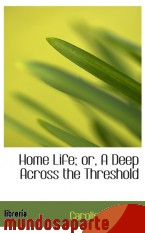 Portada de HOME LIFE; OR, A DEEP ACROSS THE THRESHOLD