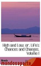 Portada de HIGH AND LOW; OR, LIFE`S CHANCES AND CHANGES. VOLUME I