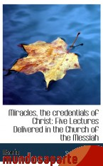 Portada de MIRACLES, THE CREDENTIALS OF CHRIST: FIVE LECTURES DELIVERED IN THE CHURCH OF THE MESSIAH