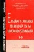Portada de ENSEÑAR Y APRENDER TECNOLOGIA EN LA EDUCACION SECUNDARIA