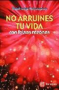 Portada de NO ARRUINES TU VIDA CON FALSAS RAZONES