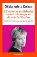 Portada de 25 MANERAS DE DISFRUTAR SIENDO UNA MUJER DE 40 A 55 AÑOS