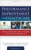 Portada de PERFORMANCE IMPROVEMENT FOR HEALTHCARE: LEADING CHANGE WITH LEAN, SIX SIGMA, AND CONSTRAINTS MANAGEMENT