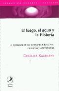 Portada de EL FUEGO, EL AGUA Y A LA HISTORIA: LA DICTADURA EN LOS ESCENARIOSEDUCATIVOS, MEMORIAS Y DESMEMORIAS