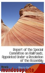 Portada de REPORT OF THE SPECIAL COMMITTEE ON RAILROADS, APPOINTED UNDER A RESOLUTION OF THE ASSEMBLY