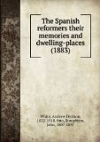 Portada de THE SPANISH REFORMERS THEIR MEMORIES AND DWELLING-PLACES (1883)