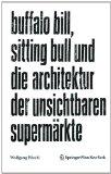 Portada de BUFFALO BILL, SITTING BULL UND DIE ARCHITEKTUR DER UNSICHTBAREN SUPERMARKTE