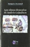 Portada de LAS ALMAS DESNUDAS DE ANDRES CABALLERO