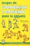 Portada de JUEGOS DE COOPERACION Y OPOSICION PARA LA ESCUELA