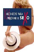 Portada de 101 HECHIZOS PARA MEJORAR EL SEXO