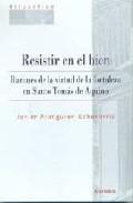 Portada de RESISTIR EN EL BIEN: RAZONES DE LA VIRTUD DE LA FORTALEZA EN SANTO TOMAS DE AQUINO