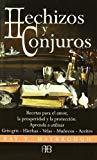 Portada de HECHIZOS Y CONJUROS: RECETAS PARA EL AMOR, LA PROSPERIDAD Y LA PROTECCION
