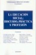 Portada de LA EDUCACION SOCIAL: DISCURSO, PRACTICA Y PROFESION