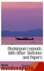 Portada de MUSKINGUM LEGENDS: WITH OTHER SKETCHES AND PAPERS