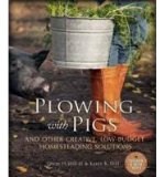 Portada de [( PLOWING WITH PIGS & OTHER CREATIVE, LOW-BUDGET HOMESTEADING SOLUTIONS: OFF-THE-WALL SOLUTIONS FOR REAL FARMSTEAD PROBLEMS )] [BY: OSCAR H. WILL] [MAR-2013]